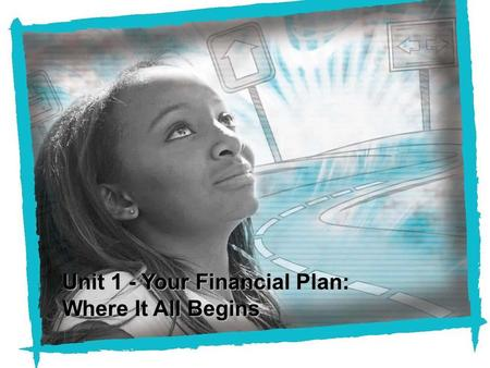 Unit 1 - Your Financial Plan: Where It All Begins.