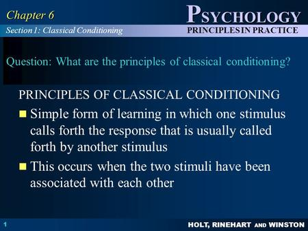 HOLT, RINEHART AND WINSTON P SYCHOLOGY PRINCIPLES IN PRACTICE 1 Chapter 6 Question: What are the principles of classical conditioning? PRINCIPLES OF CLASSICAL.