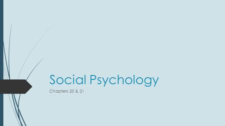 Social Psychology Chapters 20 & 21. Social Cognition How we think and act in social situations.