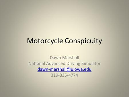 Motorcycle Conspicuity Dawn Marshall National Advanced Driving Simulator 319-335-4774 1.