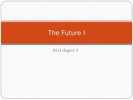 ALG chapter 4 The Future I. Prediction present future simple will / won't shall / shan't (for I and we) To predict an event which we think will happen.