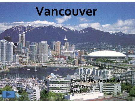 Vancouver Presented by: Cam McGuire Activity 6 5/4/11.