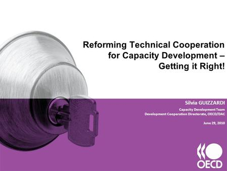 Reforming Technical Cooperation for Capacity Development – Getting it Right! Silvia GUIZZARDI Capacity Development Team Development Cooperation Directorate,