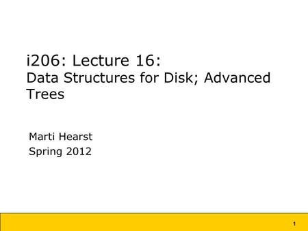 1 i206: Lecture 16: Data Structures for Disk; Advanced Trees Marti Hearst Spring 2012.