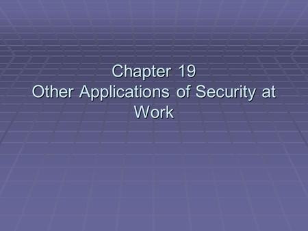 Chapter 19 Other Applications of Security at Work.