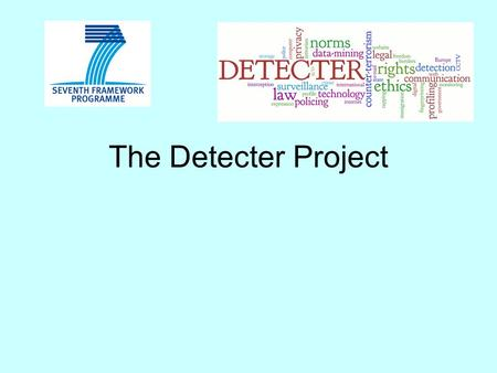 The Detecter Project. Detecter - Objectives To identify human rights and other legal and moral standards that detection technologies in counter-terrorism.