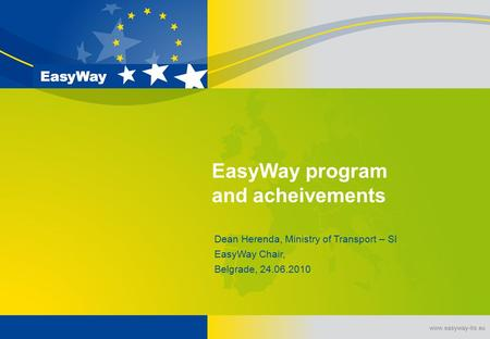 Www.easyway-its.eu EasyWay program and acheivements Dean Herenda, Ministry of Transport – SI EasyWay Chair, Belgrade, 24.06.2010.