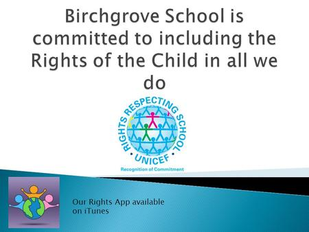 Our Rights App available on iTunes. RIGHT OF THE MONTH- November  Article 19- The Right to be Safe-Protection from all forms of violence  Children have.