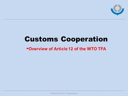 © World Customs Organization Customs Cooperation - Overview of Article 12 of the WTO TFA.