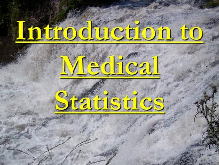 Introduction to Medical Statistics. Why Do Statistics? Extrapolate from data collected to make general conclusions about larger population from which.