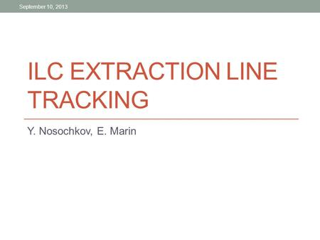 ILC EXTRACTION LINE TRACKING Y. Nosochkov, E. Marin September 10, 2013.