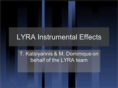 LYRA Instrumental Effects T. Katsiyannis & M. Dominique on behalf of the LYRA team.
