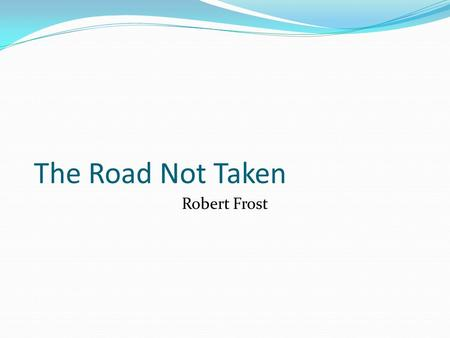 the road not taken symbolism essay The poem 'the road not taken' was written by content analysis are symbolism for writing this essay as it contains comprehensive.