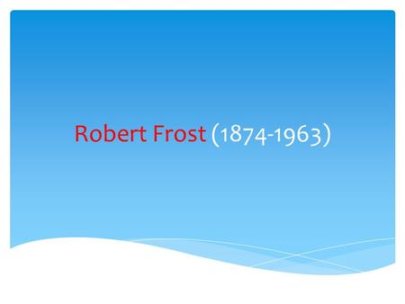Robert Frost (1874-1963). ※ The most popular 20th Century American Poet 4 Pulitzer Prize winner ※ read poetry at a presidential inauguration. ※ received.