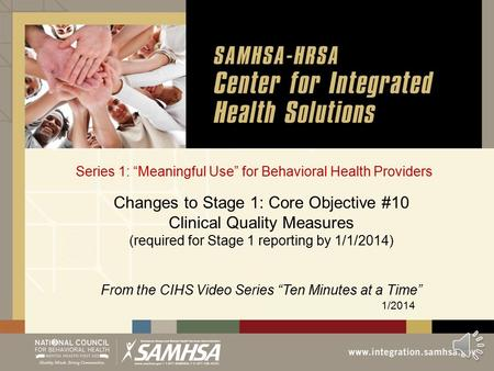 "Series 1: ""Meaningful Use"" for Behavioral Health Providers 1/2014 Changes to Stage 1: Core Objective #10 Clinical Quality Measures (required for Stage."