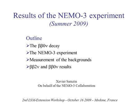 Results of the NEMO-3 experiment (Summer 2009) Outline   The  decay  The NEMO-3 experiment  Measurement of the backgrounds   and  results.