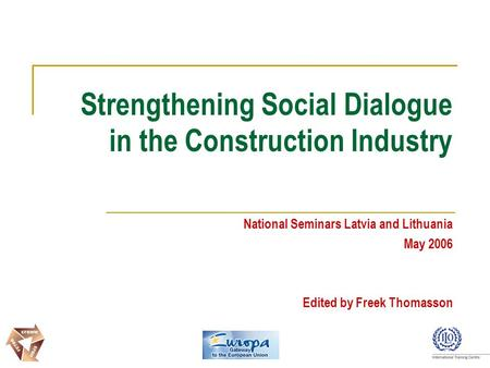 Strengthening Social Dialogue in the Construction Industry National Seminars Latvia and Lithuania May 2006 Edited by Freek Thomasson.