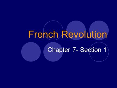 French Revolution Chapter 7- Section 1. Revolution Threatens the French King  1700's France was the most advanced country in Europe and the center of.