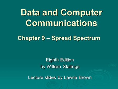 Data and Computer Communications Eighth Edition by William Stallings Lecture slides by Lawrie Brown Chapter 9 – Spread Spectrum.