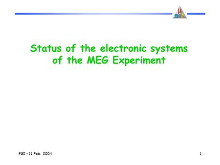 PSI - 11 Feb. 20041 Status of the electronic systems of the MEG Experiment.