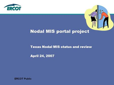 Nodal MIS portal project Texas Nodal MIS status and review April 24, 2007 ERCOT Public.