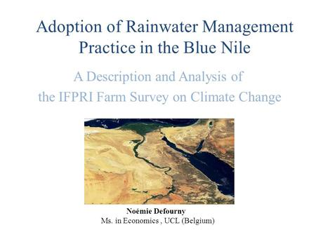 Adoption of Rainwater Management Practice in the Blue Nile A Description and Analysis of the IFPRI Farm Survey on Climate Change Noémie Defourny Ms. in.