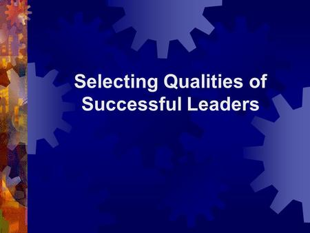 Selecting Qualities of Successful Leaders. Thought Journal 4-1 Developing Yourself as a Leader  Why is it important for you to develop as a leader? 