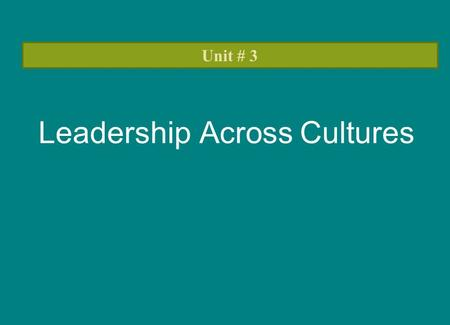 Leadership Across Cultures Unit # 3. The specific objectives of this chapter are: 1. DESCRIBE the basic philosophic foundation and styles of managerial.