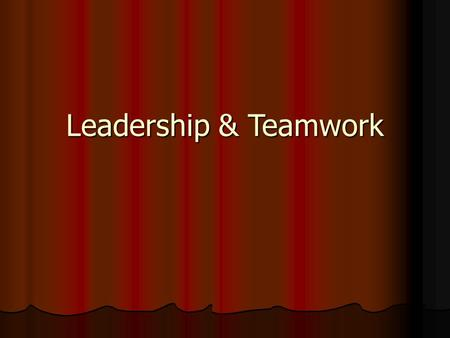 Leadership & Teamwork. QUALITIES OF A GOOD TEAM Shared Vision Roles and Responsibilities well defined Good Communication Trust, Confidentiality, and Respect.