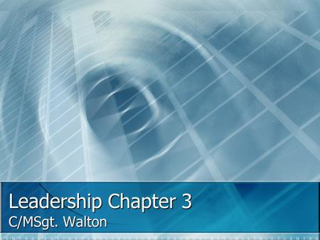 Leadership Chapter 3 C/MSgt. Walton. Outline I. More about Followership A. The Job A. The Job B. Leader-follower relationship B. Leader-follower relationship.