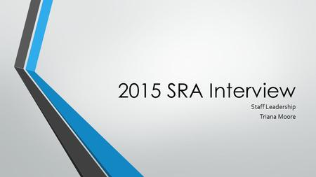 2015 SRA Interview Staff Leadership Triana Moore.