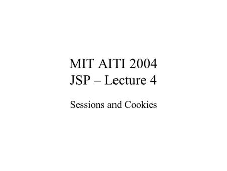 MIT AITI 2004 JSP – Lecture 4 Sessions and Cookies.