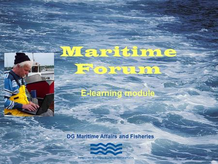 MARITIME AFFAIRS Slide DG Maritime Affairs and Fisheries Maritime Forum E-learning module.