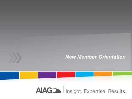 New Member Orientation. AIAG at-a-Glance Globally recognized trade association founded in 1982 Where professionals volunteer to work on streamlining industry.