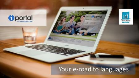 Your e-road to languages.  Here at IPF we provide an online portal for teachers to improve and develop their teaching skills.  This portal can be used.