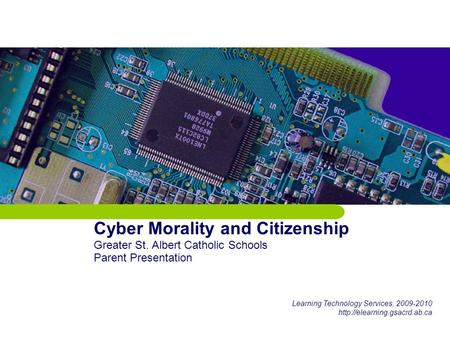 Cyber Morality and Citizenship Greater St. Albert Catholic Schools Parent Presentation Learning Technology Services, 2009-2010