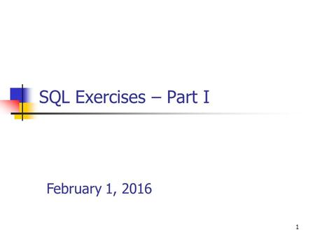 1 SQL Exercises – Part I February 1, 2016. 2 Some Simple SQL Commands CREATE TABLE test ( i int, s char(10) ); DESCRIBE test;