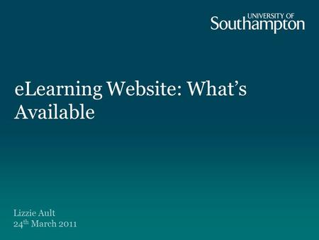 ELearning Website: What's Available Lizzie Ault 24 th March 2011.