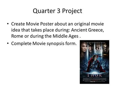 Quarter 3 Project Create Movie Poster about an original movie idea that takes place during: Ancient Greece, Rome or during the Middle Ages. Complete Movie.