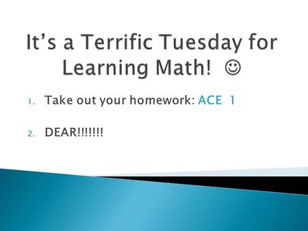1. Take out your homework: ACE 1 2. DEAR!!!!!!!.  54) -4  55) 9  56) -9  57) -254  58) 8  59) -16  60) -520  61) 3  62) D. x=35  63) A. 20.