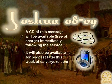 A CD of this message will be available (free of charge) immediately following the service. It will also be available for podcast later this week at calvaryokc.com.
