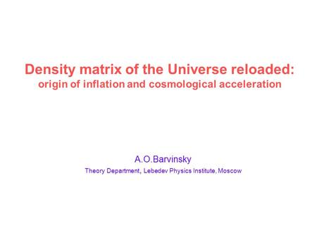Density matrix of the Universe reloaded: origin of inflation and cosmological acceleration A.O.Barvinsky Theory Department, Lebedev Physics Institute,