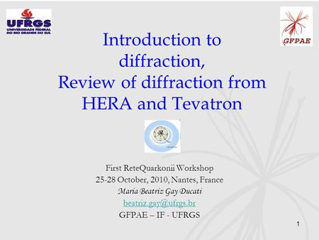 1 Introduction to diffraction, Review of diffraction from HERA and Tevatron First ReteQuarkonii Workshop 25-28 October, 2010, Nantes, France Maria Beatriz.