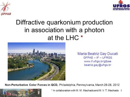 1 Diffractive quarkonium production in association with a photon at the LHC * Maria Beatriz Gay Ducati GFPAE – IF – UFRGS