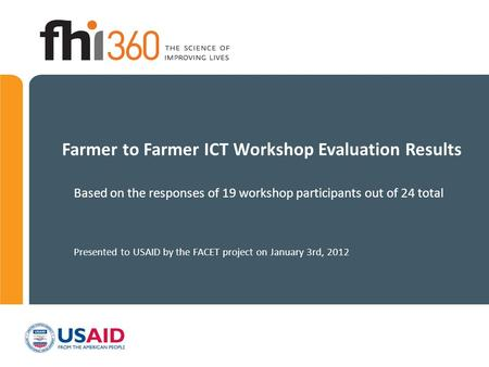 Farmer to Farmer ICT Workshop Evaluation Results Based on the responses of 19 workshop participants out of 24 total Presented to USAID by the FACET project.