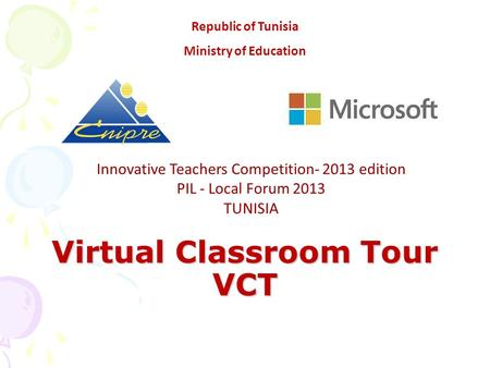 Virtual Classroom Tour VCT Innovative Teachers Competition- 2013 edition PIL - Local Forum 2013 TUNISIA Republic of Tunisia Ministry of Education.