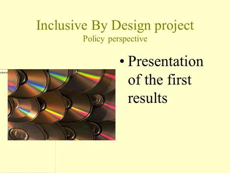 Inclusive By Design project Policy perspective Presentation of the first results.