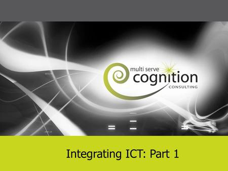 Name of presentation Integrating ICT: Part 1. Learning Objectives  increase our understanding of ICT integration  increase our ability to use ICT in.