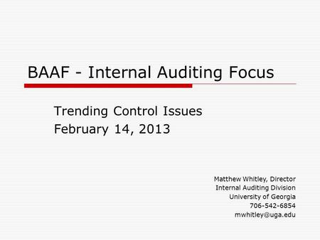 BAAF - Internal Auditing Focus Trending Control Issues February 14, 2013 Matthew Whitley, Director Internal Auditing Division University of Georgia 706-542-6854.