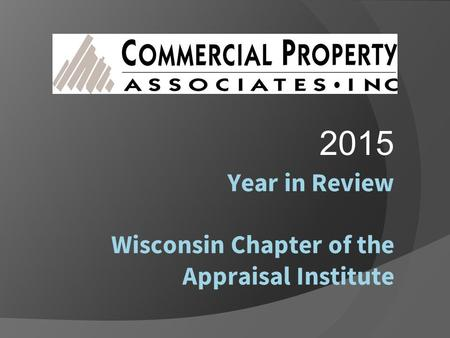 Year in Review Wisconsin Chapter of the Appraisal Institute 2015.